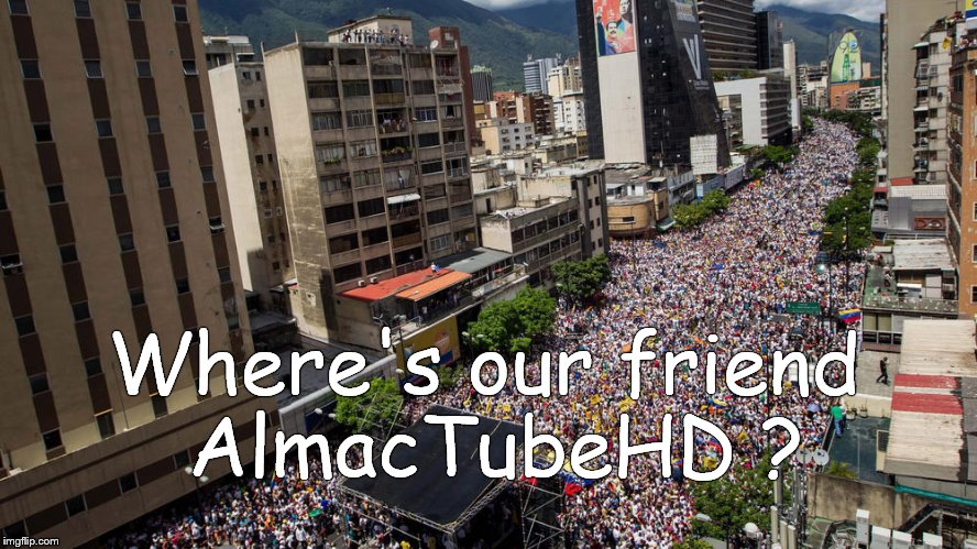 Protest | Where's our friend AlmacTubeHD ? | image tagged in protest | made w/ Imgflip meme maker