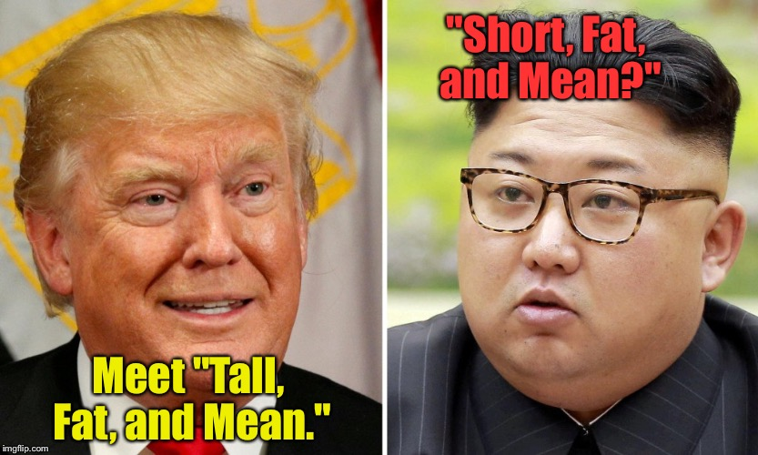 "They're More Similar Than Different. It's Almost Funny: | ""Short, Fat, and Mean?"" Meet ""Tall, Fat, and Mean."" 