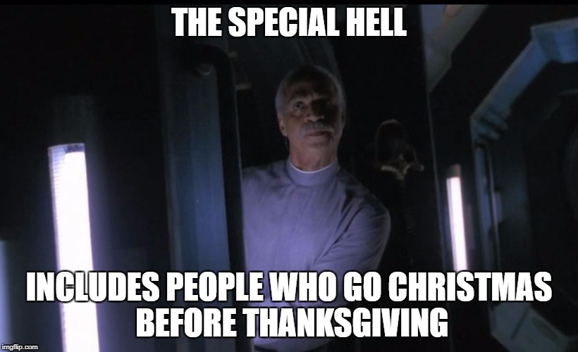 THE SPECIAL HELL INCLUDES PEOPLE WHO GO CHRISTMAS BEFORE THANKSGIVING | image tagged in firefly special hell | made w/ Imgflip meme maker