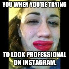 YOU WHEN YOU'RE TRYING TO LOOK PROFESSIONAL ON INSTAGRAM. | image tagged in miranda sings ugh | made w/ Imgflip meme maker