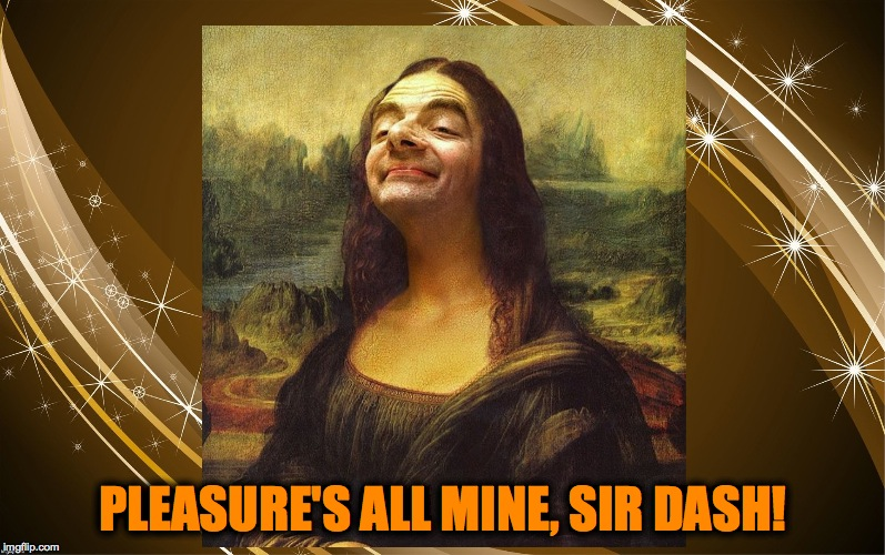 PLEASURE'S ALL MINE, SIR DASH! | made w/ Imgflip meme maker