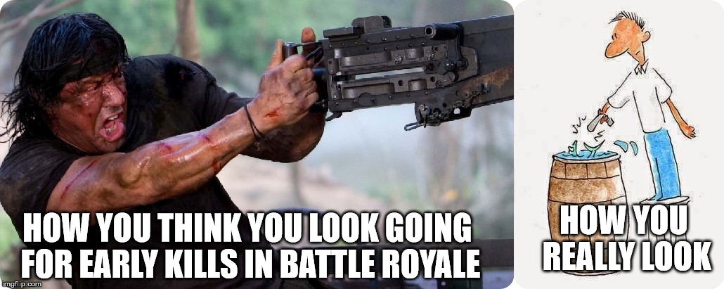 HOW YOU THINK YOU LOOK GOING FOR EARLY KILLS IN BATTLE ROYALE HOW YOU REALLY LOOK | image tagged in spawn killing | made w/ Imgflip meme maker