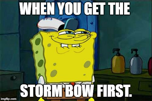Dont You Squidward Meme | WHEN YOU GET THE STORM BOW FIRST. | image tagged in memes,dont you squidward | made w/ Imgflip meme maker