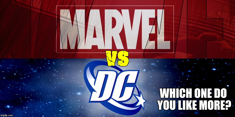 Marvel vs DC!!! Superhero Week, a Pipe_Picasso and Madolite event Nov 12-18th. | WHICH ONE DO YOU LIKE MORE? | image tagged in superhero week,superhero,super,hero,marvel,dc comics | made w/ Imgflip meme maker
