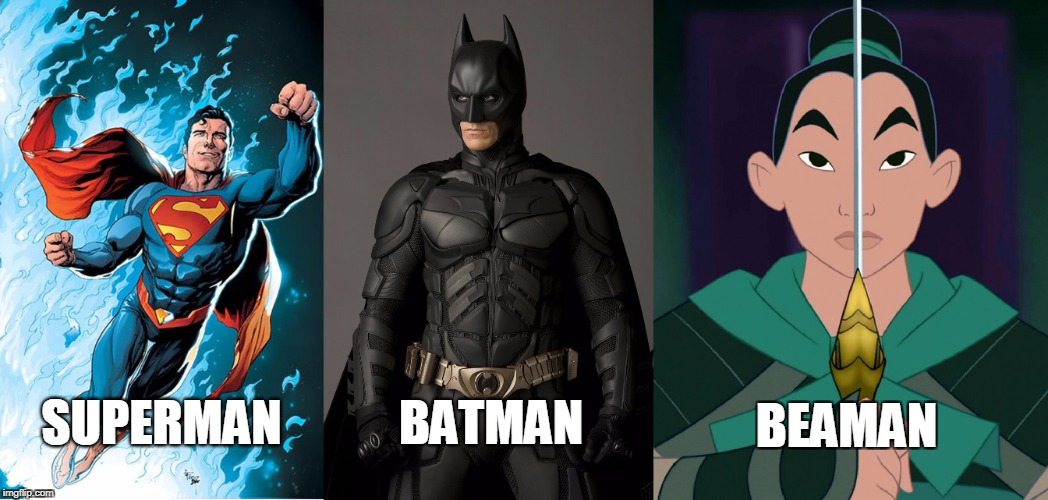 Beaman, the greatest superhero | SUPERMAN BATMAN BEAMAN | image tagged in mulan,superhero,wonder woman,batman,superman | made w/ Imgflip meme maker