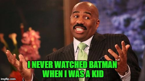 Steve Harvey Meme | I NEVER WATCHED BATMAN WHEN I WAS A KID | image tagged in memes,steve harvey | made w/ Imgflip meme maker