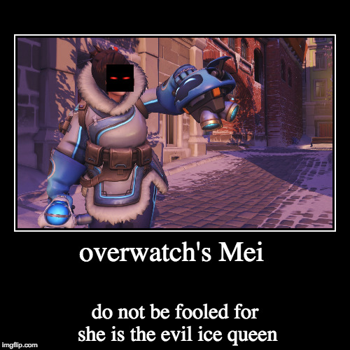 overwatch's Mei | do not be fooled for she is the evil ice queen | image tagged in funny,demotivationals | made w/ Imgflip demotivational maker