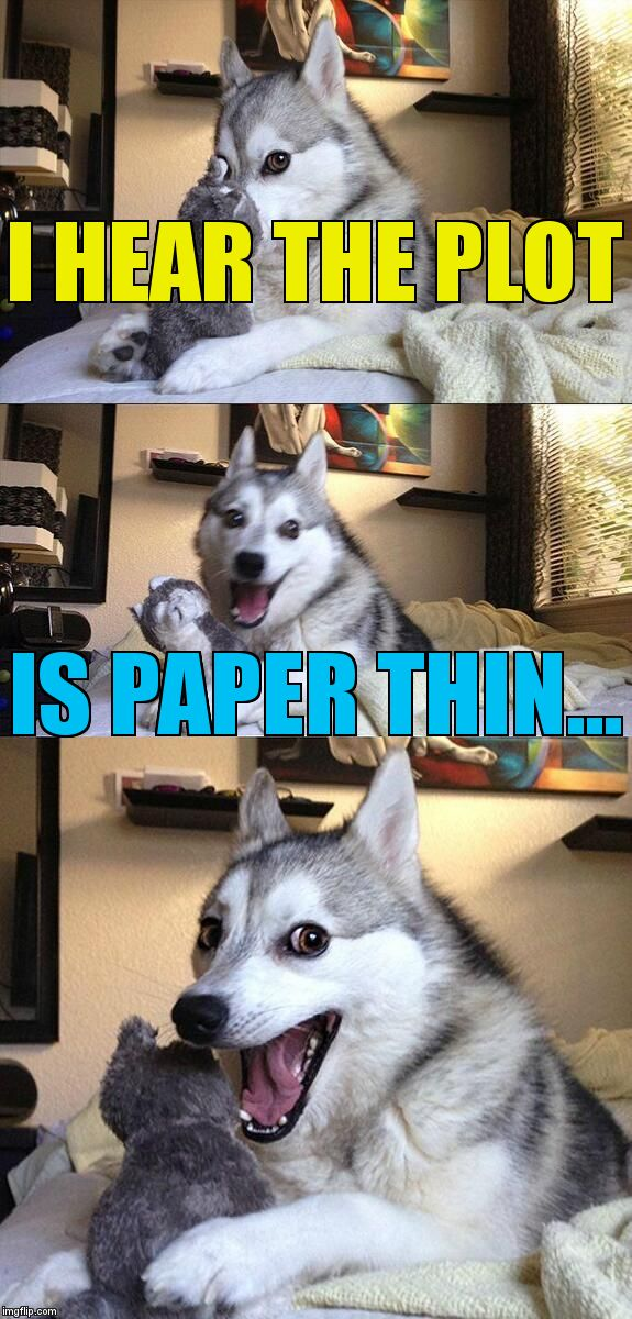 Bad Pun Dog Meme | I HEAR THE PLOT IS PAPER THIN... | image tagged in memes,bad pun dog | made w/ Imgflip meme maker
