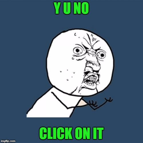 Y U No Meme | Y U NO CLICK ON IT | image tagged in memes,y u no | made w/ Imgflip meme maker