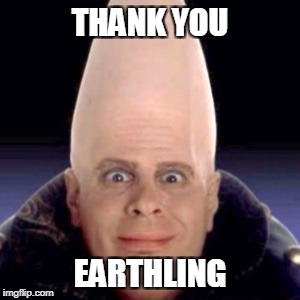 THANK YOU EARTHLING | made w/ Imgflip meme maker