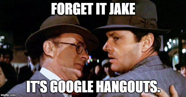 FORGET IT JAKE IT'S GOOGLE HANGOUTS. | image tagged in forget it,jake | made w/ Imgflip meme maker