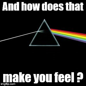 Darkside | And how does that make you feel ? | image tagged in darkside | made w/ Imgflip meme maker