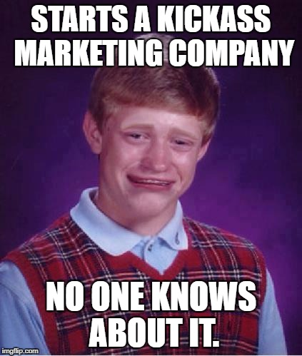 Bad Luck Brian | STARTS A KICKASS MARKETING COMPANY NO ONE KNOWS ABOUT IT. | image tagged in bad luck brian,memes,funny,funny memes,bad luck,first world problems | made w/ Imgflip meme maker