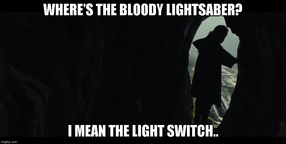 luke-skywalker-episode-viii-last-jedi | WHERE'S THE BLOODY LIGHTSABER? I MEAN THE LIGHT SWITCH.. | image tagged in luke-skywalker-episode-viii-last-jedi | made w/ Imgflip meme maker