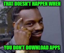 THAT DOESN'T HAPPEN WHEN YOU DON'T DOWNLOAD APPS | made w/ Imgflip meme maker