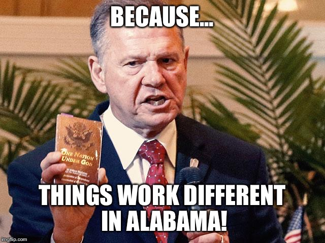 BECAUSE... THINGS WORK DIFFERENT IN ALABAMA! | made w/ Imgflip meme maker