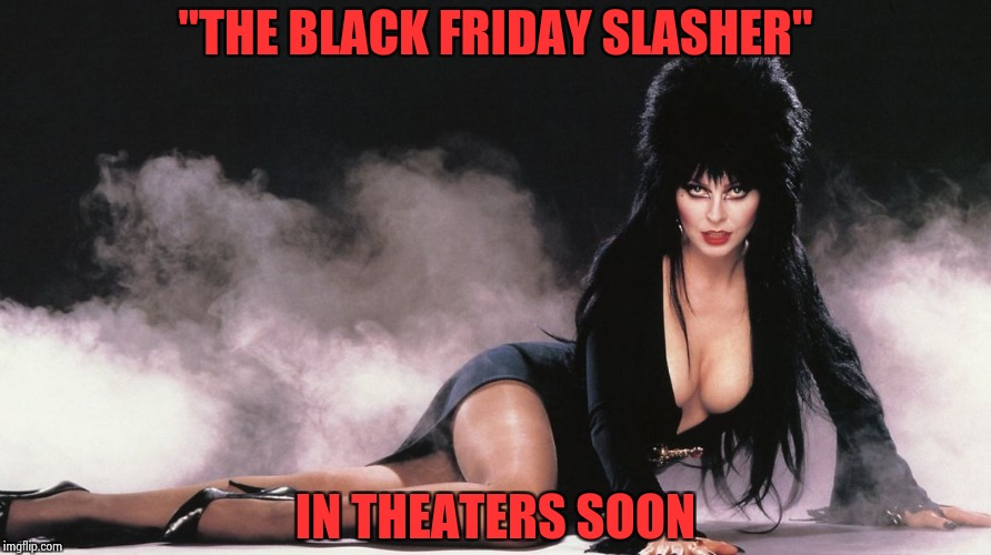 "Elvira | ""THE BLACK FRIDAY SLASHER"" IN THEATERS SOON 