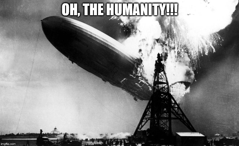 OH, THE HUMANITY!!! | made w/ Imgflip meme maker