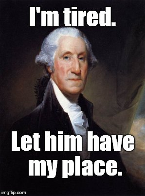 I'm tired. Let him have my place. | made w/ Imgflip meme maker