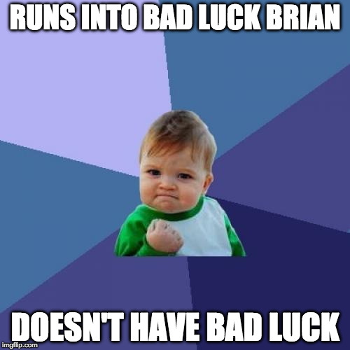 Success Kid Meme | RUNS INTO BAD LUCK BRIAN DOESN'T HAVE BAD LUCK | image tagged in memes,success kid | made w/ Imgflip meme maker