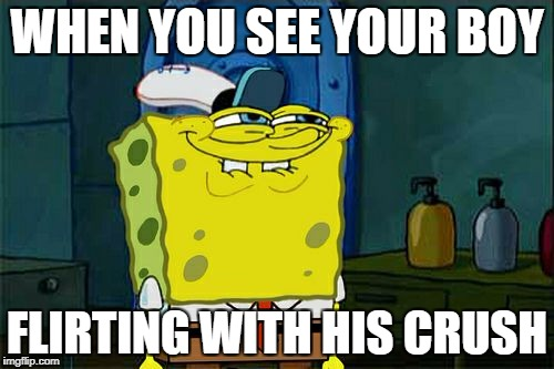 Dont You Squidward Meme | WHEN YOU SEE YOUR BOY FLIRTING WITH HIS CRUSH | image tagged in memes,dont you squidward | made w/ Imgflip meme maker