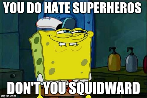 Squidward hates everything | YOU DO HATE SUPERHEROS DON'T YOU SQUIDWARD | image tagged in memes,dont you squidward,superhero week | made w/ Imgflip meme maker
