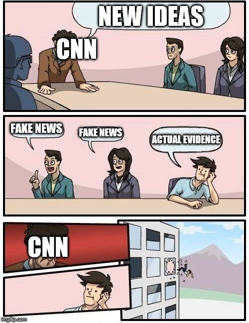 Boardroom Meeting Suggestion Meme | NEW IDEAS FAKE NEWS FAKE NEWS ACTUAL EVIDENCE CNN CNN | image tagged in memes,boardroom meeting suggestion | made w/ Imgflip meme maker