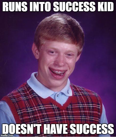 Not like running into him will give you success | RUNS INTO SUCCESS KID DOESN'T HAVE SUCCESS | image tagged in memes,bad luck brian,success kid,funny,dank memes,bad puns | made w/ Imgflip meme maker