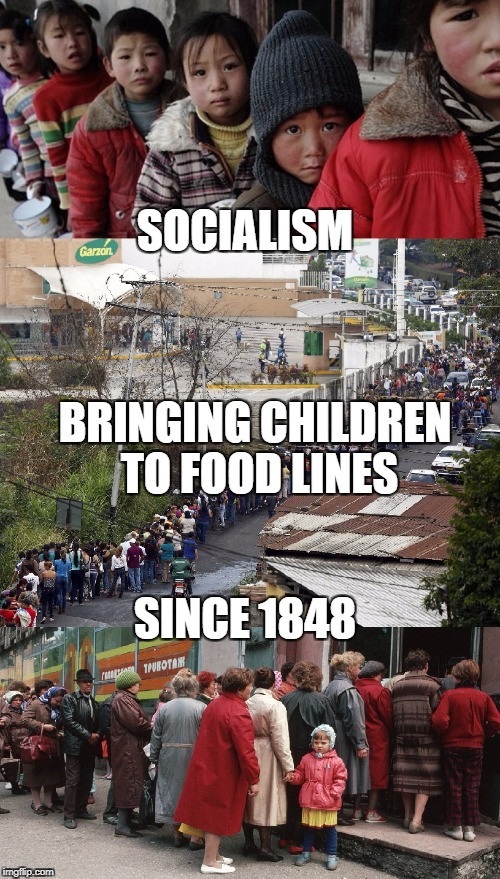 The success of socialism | SOCIALISM BRINGING CHILDREN TO FOOD LINES SINCE 1848 | image tagged in socialism,food lines,communism,marxism | made w/ Imgflip meme maker