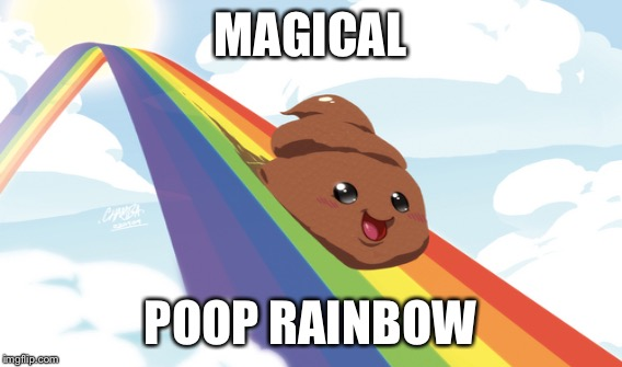 MAGICAL POOP RAINBOW | made w/ Imgflip meme maker