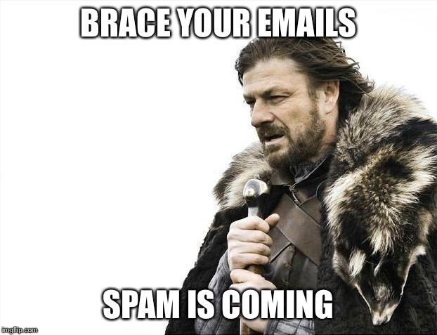 Brace Yourselves X is Coming Meme | BRACE YOUR EMAILS SPAM IS COMING | image tagged in memes,brace yourselves x is coming | made w/ Imgflip meme maker