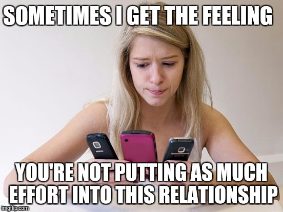 SOMETIMES I GET THE FEELING YOU'RE NOT PUTTING AS MUCH EFFORT INTO THIS RELATIONSHIP | made w/ Imgflip meme maker