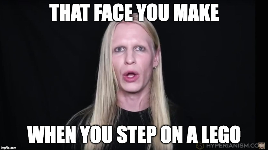 THAT FACE YOU MAKE WHEN YOU STEP ON A LEGO | image tagged in that face you make when | made w/ Imgflip meme maker
