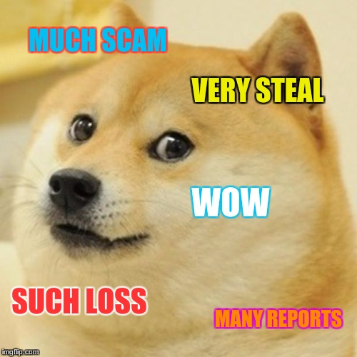 Allmost got scammed, so i made this. | MUCH SCAM VERY STEAL WOW SUCH LOSS MANY REPORTS | image tagged in memes,doge | made w/ Imgflip meme maker