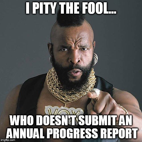 Mr T Pity The Fool Meme | I PITY THE FOOL... WHO DOESN'T SUBMIT AN ANNUAL PROGRESS REPORT | image tagged in memes,mr t pity the fool | made w/ Imgflip meme maker