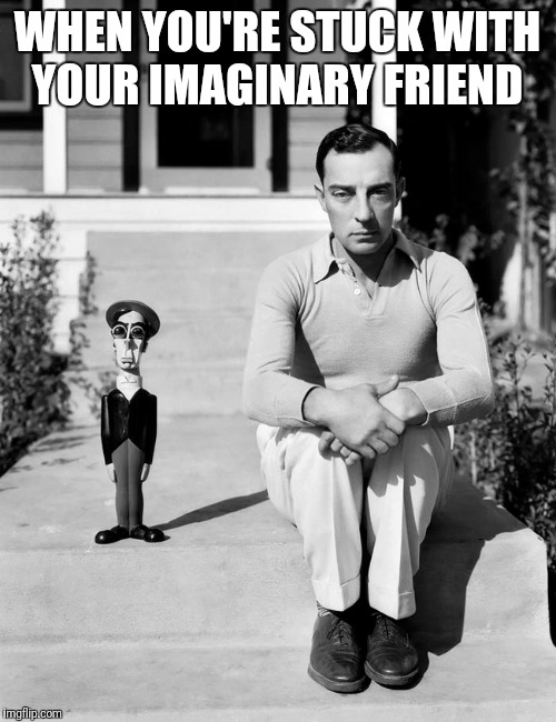 WHEN YOU'RE STUCK WITH YOUR IMAGINARY FRIEND | image tagged in horror | made w/ Imgflip meme maker