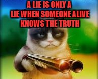 A LIE IS ONLY A LIE WHEN SOMEONE ALIVE KNOWS THE TRUTH | made w/ Imgflip meme maker