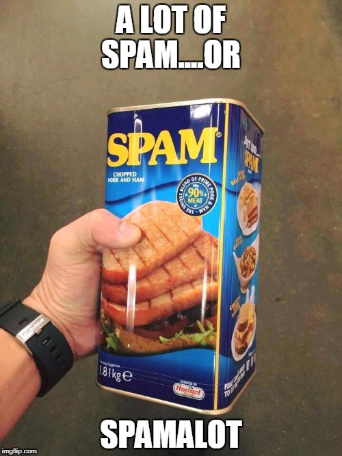 It's a very, very, very, very, very, VERY, very big can of spam. | A LOT OF SPAM....OR SPAMALOT | image tagged in spam | made w/ Imgflip meme maker