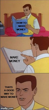 Peter parker reading a book  | HOW TO MAKE MONEY MAKE MONEY THATS A GOOD WAY TO  MAKE MONEY | image tagged in peter parker reading a book | made w/ Imgflip meme maker