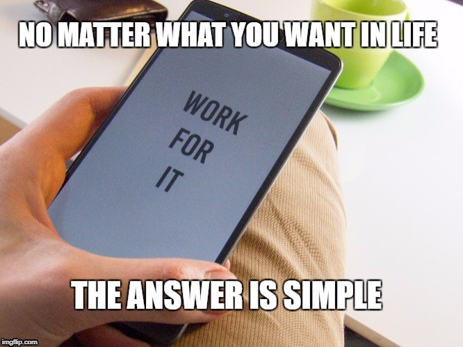 The Answer | image tagged in motivation,work,goals,inspirational quote,life,the grind | made w/ Imgflip meme maker