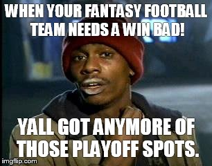 Y'all Got Any More Of That Meme | WHEN YOUR FANTASY FOOTBALL TEAM NEEDS A WIN BAD! YALL GOT ANYMORE OF THOSE PLAYOFF SPOTS. | image tagged in memes,yall got any more of | made w/ Imgflip meme maker