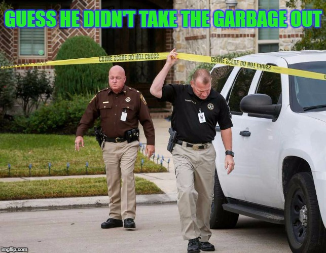 GUESS HE DIDN'T TAKE THE GARBAGE OUT | made w/ Imgflip meme maker
