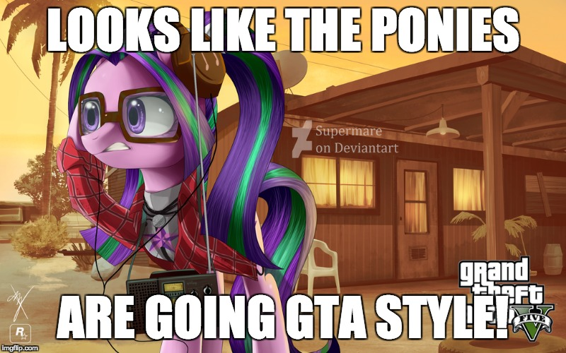 Grand Theft Auto: My Little Pony | LOOKS LIKE THE PONIES ARE GOING GTA STYLE! | image tagged in memes,grand theft auto,my little pony | made w/ Imgflip meme maker