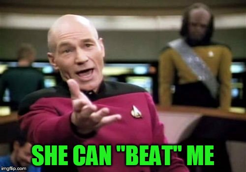 Picard Wtf Meme | SHE CAN ''BEAT'' ME | image tagged in memes,picard wtf | made w/ Imgflip meme maker