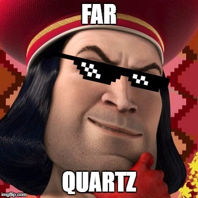 FAR QUARTZ | image tagged in farquaad | made w/ Imgflip meme maker