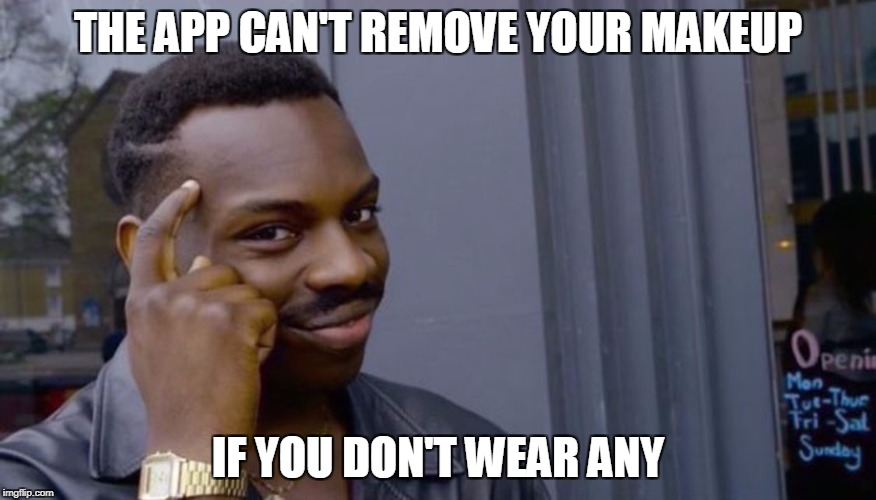 Roll Safe Think About It Meme | THE APP CAN'T REMOVE YOUR MAKEUP IF YOU DON'T WEAR ANY | image tagged in can't blank if you don't blank | made w/ Imgflip meme maker