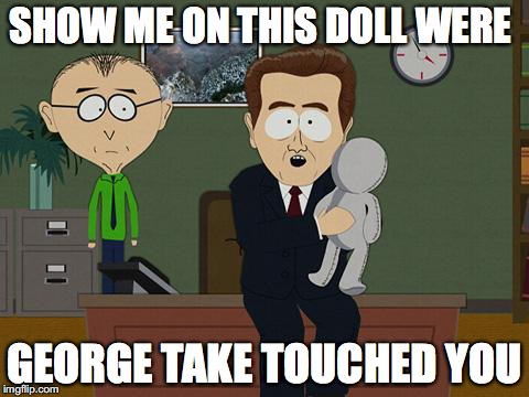 Sulu touched you where? | SHOW ME ON THIS DOLL WERE GEORGE TAKE TOUCHED YOU | image tagged in show me on this doll,george takei,scumbag hollywood,stupid liberals | made w/ Imgflip meme maker