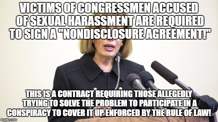 "Non-disclosure agreements are conspiracies | VICTIMS OF CONGRESSMEN ACCUSED OF SEXUAL HARASSMENT ARE REQUIRED TO SIGN A ""NONDISCLOSURE AGREEMENT!"" THIS IS A CONTRACT REQUIRING THOSE ALL 