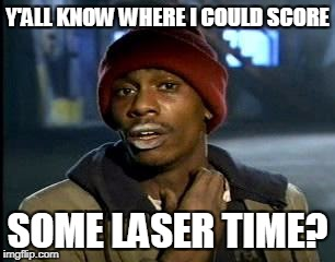 Y'all Got Any More Of That Meme | Y'ALL KNOW WHERE I COULD SCORE SOME LASER TIME? | image tagged in memes,yall got any more of | made w/ Imgflip meme maker