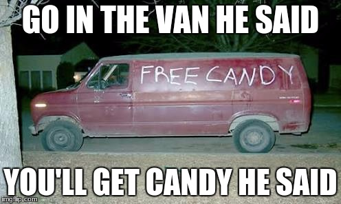 GO IN THE VAN HE SAID YOU'LL GET CANDY HE SAID | image tagged in sketchy van | made w/ Imgflip meme maker